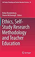 Ethics, Self-Study Research Methodology and Teacher Education (Self-Study of Teaching and Teacher Education Practices)