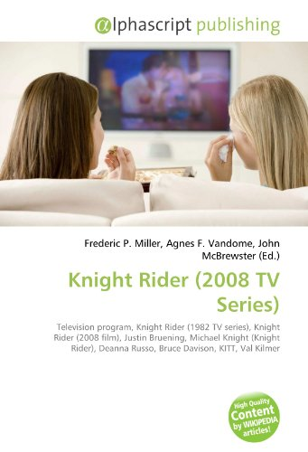Knight Rider (2008 TV Series): Television program, Knight Rider (1982 TV series), Knight Rider (2008 film), Justin Bruening, Michael Knight (Knight ... Deanna Russo, Bruce Davison, KITT, Val Kilmer