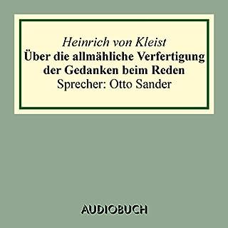 Über die allmähliche Verfertigung der Gedanken beim Reden                   Autor:                                                                                                                                 Heinrich von Kleist                               Sprecher:                                                                                                                                 Otto Sander                      Spieldauer: 16 Min.     11 Bewertungen     Gesamt 4,4