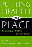 Putting Health into Place: Landscape, Identity, and Well-Being (Space, Place and Society)