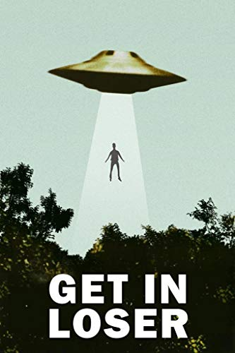 Get in Loser UFO Abduction I Want to Believe Funny Cool Wall Decor Art Print Poster 24x36