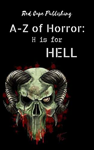 H is for Hell (A to Z of Horror Book 8) by [Holley Cornetto, Bob Johnston, Simon J. Plant, Gemma Paul, Monster Smith, Mo Donovan, John Clewarth, Sarah Jane Huntington, Daniel R. Robichaud, P.J. Blakey-Novis]