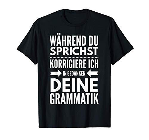 Während du sprichst korrigiere ich deine Grammatik Geschenk T-Shirt