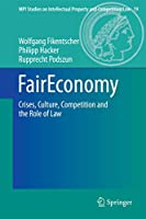 FairEconomy: Crises, Culture, Competition and the Role of Law (MPI Studies on Intellectual Property and Competition Law (19))