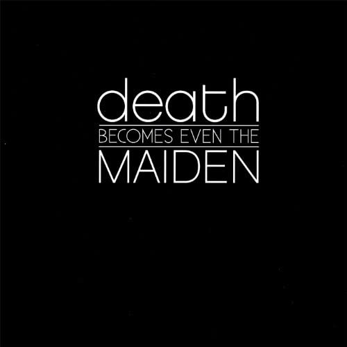 Death Becomes Even the Maiden