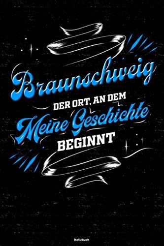 Braunschweig der Ort, an dem meine Geschichte beginnt Notizbuch: Braunschweig Stadt Journal DIN A5 liniert 120 Seiten Geschenk