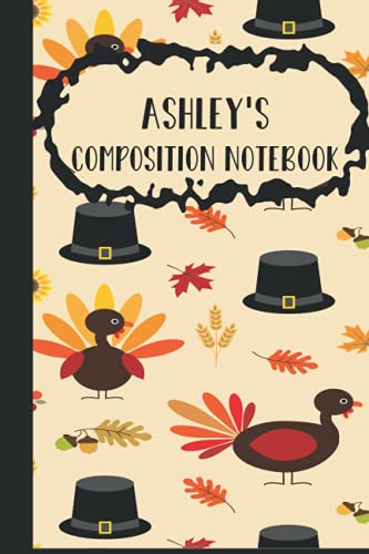 Ashley's composition notebook: thanksgiving gifts for Aaliyah lined notebooks for girls cute college ruled funny turkey fall