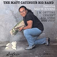 I'm Getting Cement All Over You (Ewe) by Matt Big Band Catingub (1994-01-03)