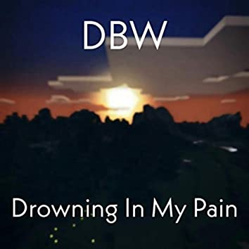 Drowning In My Pain