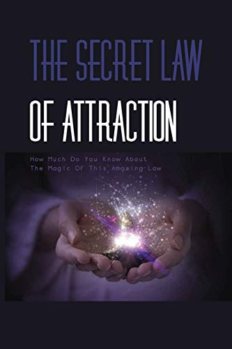 The Secret Law Of Attraction- How Much Do You Know About The Magic Of This Amazing Law-: The Law Of Attraction Book