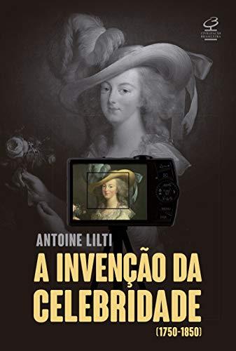 A invenção da celebridade: (1750-1850)