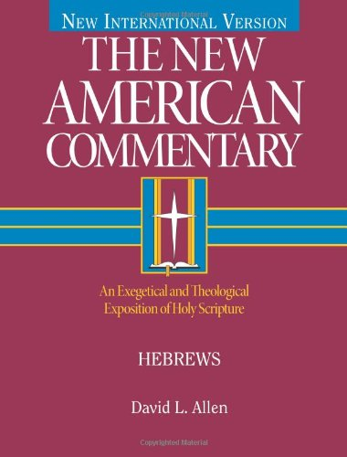 Hebrews: An Exegetical and Theological Exposition of Holy Scripture (The New American Commentary)
