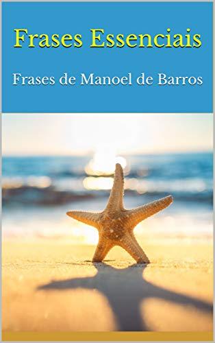 Frases Essenciais: Frases de Manoel de Barros