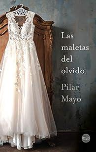 Las maletas del olvido par Pilar Mayo
