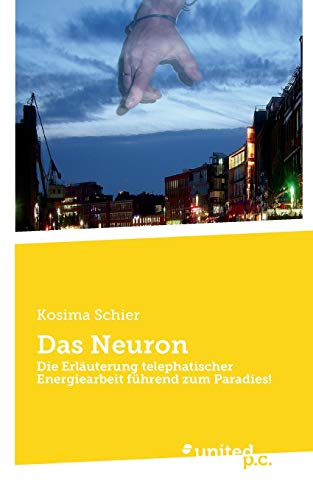 Das Neuron: Die Erläuterung telephatischer Energiearbeit führend zum Paradies!