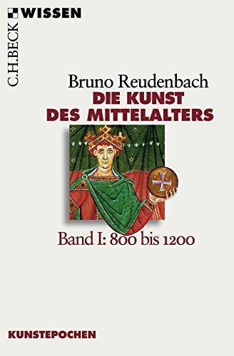 Die Kunst des Mittelalters Band 1: 800 bis 1200 (Beck'sche Reihe)