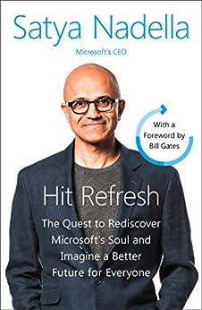 Hit Refresh: A Memoir by Microsoft's CEO by [Satya Nadella]