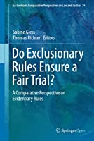 Do Exclusionary Rules Ensure a Fair Trial?: A Comparative Perspective on Evidentiary Rules (Ius Gentium: Comparative Perspectives on Law and Justice, 74)