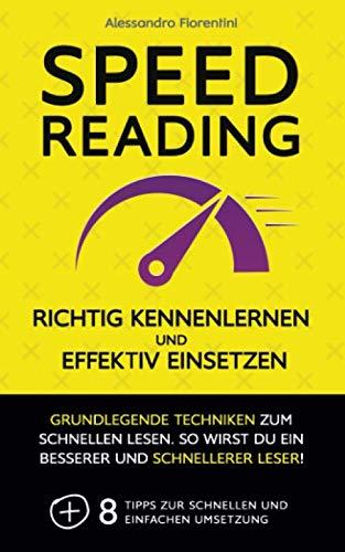 Speed Reading  effektiv einsetzen und richtig kennenlernen: Grundlegende Techniken zum schnellen Lesen. So wirst du ein besserer und schnellerer Leser!