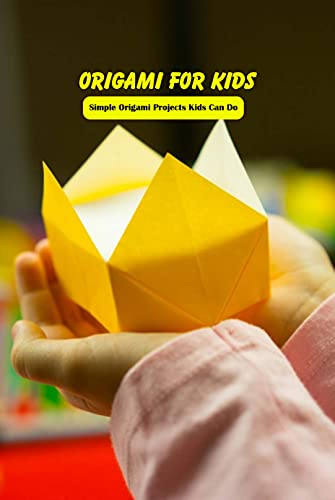 Origami for Kids: Simple Origami Projects Kids Can Do: Crafts for Kids (English Edition)