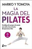 La magia del pilates: Fortalece el cuerpo y la mente con solo cinco minutos de ejercicio al día (BIENESTAR)