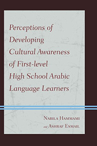 [Perceptions of Developing Cultural Awareness of First-level High School Arabic Language Learners] (By: Nabila Hammami) [published: December, 2013]