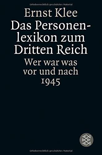Das Personenlexikon zum Dritten Reich: Wer war was vor und nach 1945 (Die Zeit des Nationalsozialismus)
