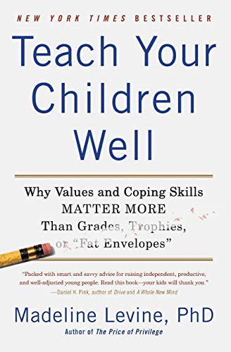 Teach Your Children Well: Why Values and Coping Skills Matter More Than Grades, Trophies, or 'Fat Envelopes'