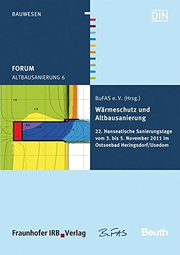 Forum Altbausanierung 6. Wärmeschutz und Altbausanierung.: 22. Hanseatische Sanierungstage vom 03. bis 05. November 2011 in Heringsdorf.