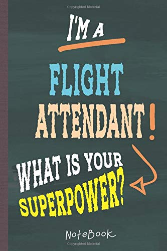 I'm a Flight Attendant! What's Your Superpower?: Lined Notebook, 100 Pages, 6 x 9, Blank Journal To Write In, Gift for Co-Workers, Colleagues, Boss, Friends or Family