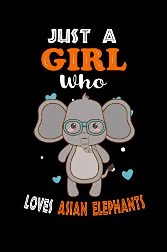 Just a Girl Who Loves Asian Elephants: Cute Asian Elephants Lover Gift For Girl, women.  Perfect handwriting notebook journal for Asian Elephants. ... Mother, Mom, Grandpa Who Loves Animal.