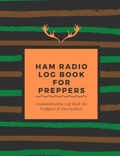 Ham Radio Log Book For Preppers: Communication Log Book for Preppers and Survivalists