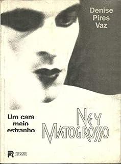 Ney Matogrosso, Um Cara Meio Estranho (Portuguese Edition)
