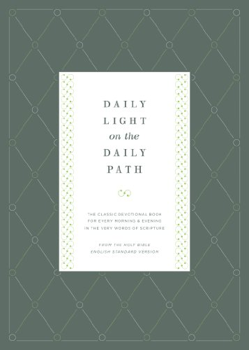 Compare Textbook Prices for Daily Light on the Daily Path From the Holy Bible, English Standard Version / Redesign: The Classic Devotional Book For Every Morning and Evening in the Very Words of Scripture Reprint Edition ISBN 9781433529979 by Bagster, Jonathan,Bagster, Samuel