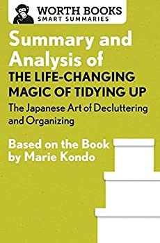 Summary and Analysis of The Life-Changing Magic of Tidying Up  The Japanese Art of Decluttering and Organizing  Based on the Book by Marie Kondo  Smart Summaries