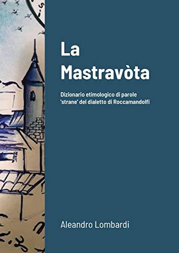 La Mastravòta: Dizionario etimologico illustrato di parole 'strane' del dialetto di Roccamandolfi