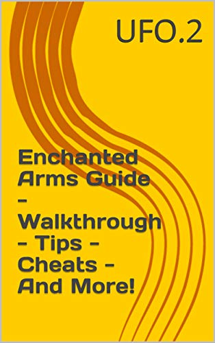 Enchanted Arms Guide - Walkthrough - Tips - Cheats - And More! (English Edition)