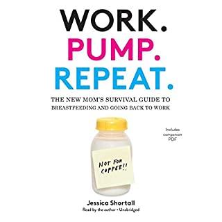Work. Pump. Repeat.     The New Mom's Survival Guide to Breastfeeding and Going Back to Work              By:                                                                                                                                 Jessica Shortall                               Narrated by:                                                                                                                                 Jessica Shortall                      Length: 5 hrs and 37 mins     104 ratings     Overall 4.8
