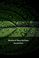 Narrative of Henry Box Brown: Who escaped slavery enclosed in a box 3 feet long and 2 wide