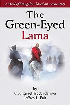 [Oyungerel Tsedevdamba, Jeffrey Falt, Dorj Tsedevdamba, Georgia de Chamberet]のThe Green Eyed Lama (English Edition)