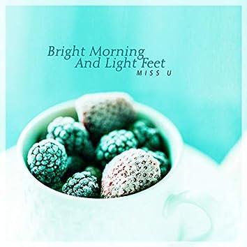 Bright Morning And Light Feet