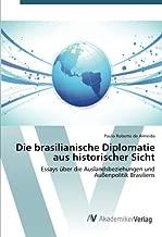 Die brasilianische Diplomatie aus historischer Sicht: Essays über die Auslandsbeziehungen und Außenpolitik Brasiliens (German Edition)