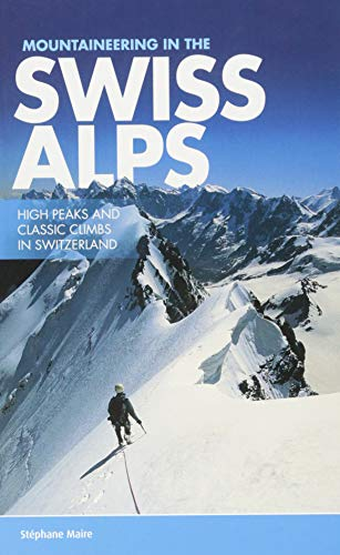 Mountaineering in the Swiss Alps: High Peaks and Classic Climbs in Switzerland