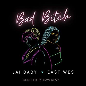 Bad Bitch (feat. East Wes)