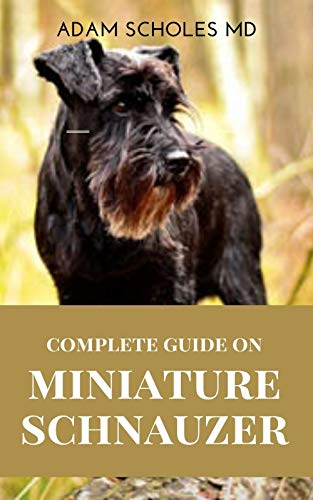 MINIATURE SCHNAUZER: The Effective Guide To Caring For, Training, Buying And Socializing Miniature Schnauzer (English Edition)