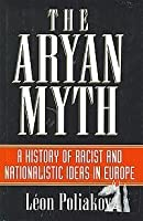 The Aryan Myth: A History of Racist and Nationalistic Ideas In Europe