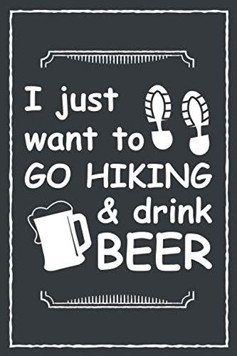 I just want to go hiking & drink beer: Notizbuch Organizer Planer Geschenk für Bergsteiger und Wanderer   Tagebuch zum Wandern, Reisen, Camping   6x9 ... A5) 120 karierte Seiten, Softcover mit Matt.