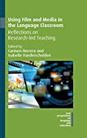 Using Film and Media in the Language Classroom: Reflections on Research-led Teaching (New Perspectives on Language and Education)