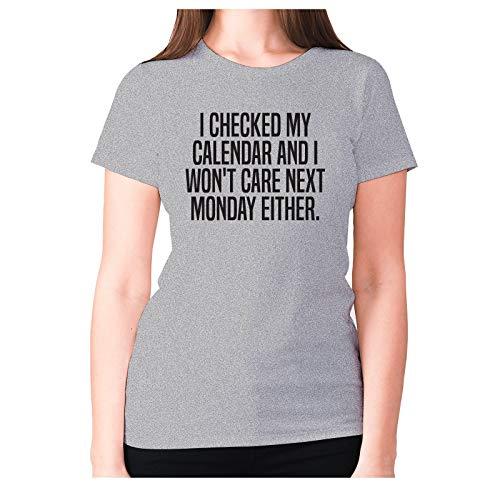 I Checked My Calendar and I Won't Care Next Monday Ecualquiera - Camiseta premium para mujer Gris gris XXL