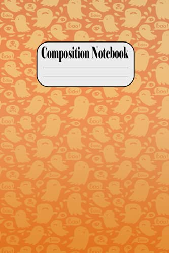 Composition Notebook: Ruled Journal Notebook, Use for School, Work, Ideas, Writing, Stylized With Spooky Boo Ghost , Great Gift - Halloween Orange and ... Composition Notebook - Activity NoteBook
